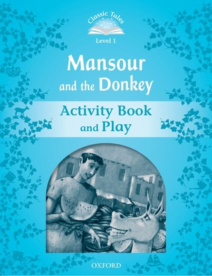Classic Tales Second Edition: Level 1: Mansour and the Donkey Activity Book & Play -