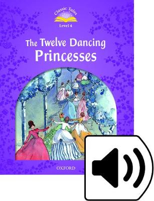 Classic Tales Second Edition: Level 4: The Twelve Dancing Princesses -