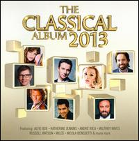 Classical Album 2013 - Aled Jones (vocals); Alfie Boe (vocals); All Angels; Andr� Rieu (violin); Blake; Bryn Terfel (baritone); Escala; Friar Alessandro Brustenghi (vocals); Hayley Westenra (vocals); Joe McElderry (vocals); Joseph Calleja (tenor); Katherine Jenkins (vocals)