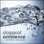 Classical Ambience: The Ultimate in Calming Classics