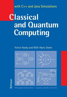 Classical and Quantum Computing: With C++ and Java Simulations - Hardy, Yorick