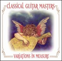 Classical Guitar Masters: Variations in Measure - Various Artists