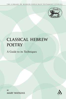 Classical Hebrew Poetry: A Guide to Its Techniques - Watkins, Mary, Ms.