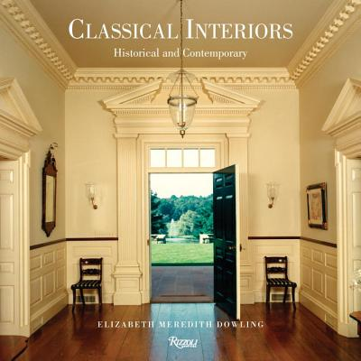 Classical Interiors: Historical and Contemporary - Dowling, Elizabeth Meredith, and Watkin, David (Contributions by), and Flores, Carol A Hrvol (Contributions by)