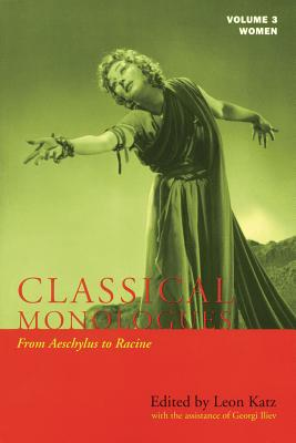 Classical Monologues: Women: Volume 3: From Aeschylus to Racine (68 B.C. to the 1670s) - Katz, Leon (Editor), and Applause Books (Creator)