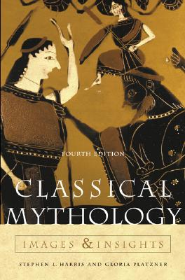 Classical Mythology: Images and Insights: Images and Insights - Harris, Stephen L, and Clawson, James G, and Platzner, Gloria