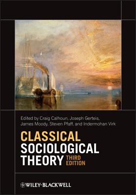 Classical Sociological Theory - Calhoun, Craig (Editor), and Gerteis, Joseph (Editor), and Moody, James (Editor)
