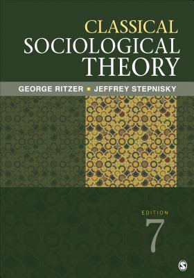 Classical Sociological Theory - Ritzer, George, Dr., and Stepnisky, Jeffrey N, Mr.