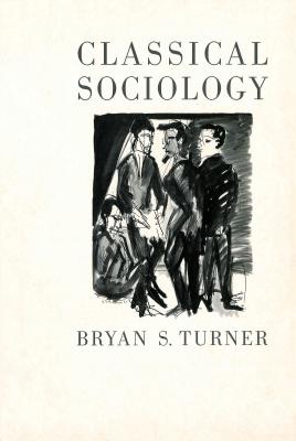 Classical Sociology - Turner, Bryan S, Mr.