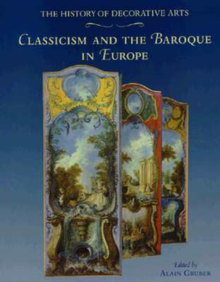 Classicism and the Baroque in Europe - Gruber, Alain (Editor), and Ter Molen, John R (Editor), and Pons, Bruno (Editor)