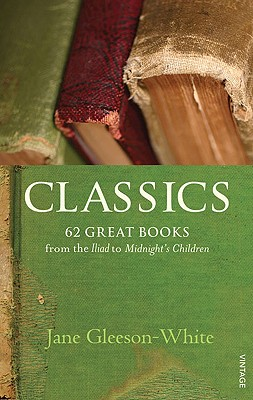 Classics: 62 Great Books from the Iliad to Midnight's Children - Gleeson-White, Jane