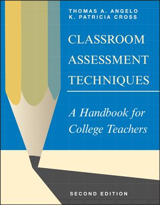 Classroom Assessment Techniques: A Handbook for College Teachers - Angelo, Thomas A, and Cross, K Patricia