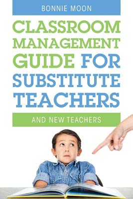 Classroom Management Guide for Substitute Teachers: And New Teachers - Moon, Bonnie