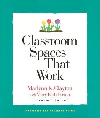 Classroom Spaces That Work - Clayton, Marlynn K