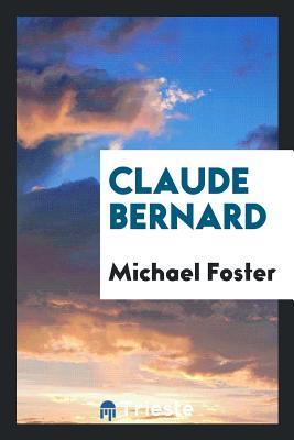 Claude Bernard - Foster, Michael, Sir