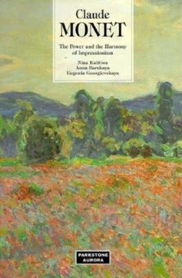 Claude Monet: The Power and the Harmony of Impressionism - Kalitina, Nina, and Georgievskaya, Eugenia, and Barskaya, Anna