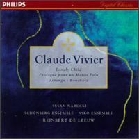 Claude Vivier: Lonely Child; Prologue pour un Marco Polo; Zipangu; Bouchara - Alison Wells (soprano); Harry van der Kamp (bass); Helena Rasker (alto); James Ottaway (baritone); Johan Leysen (vocals);...