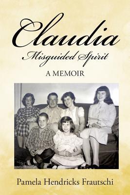 Claudia: Misguided Spirit - Frautschi, Pamela Hendricks