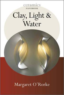 Clay, Light, & Water - O'Rorke, Margaret