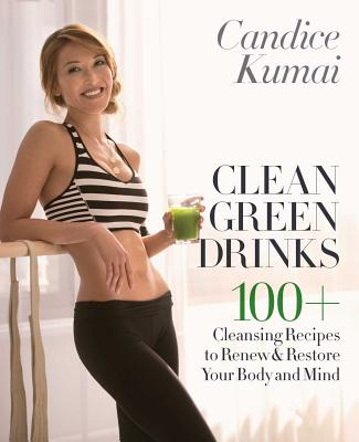 Clean Green Drinks: 100+ Cleansing Recipes to Renew & Restore Your Body and Mind - Kumai, Candice