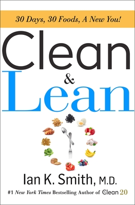 Clean & Lean: 30 Days, 30 Foods, a New You! - Smith, Ian K