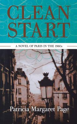 Clean Start: A Novel of Paris in the 1960s - Page, Patricia Margaret