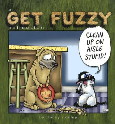 Clean Up on Aisle Stupid!: A Get Fuzzy Collection - Conley, Darby