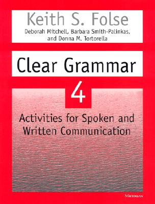 Clear Grammar 4: Activities for Spoken and Written Communication - Folse, Keith S, and Mitchell, Deborah, and Smith-Palinkas, Barbara
