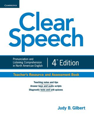 Clear Speech Teacher's Resource and Assessment Book: Pronunciation and Listening Comprehension in North American English - Gilbert, Judy B.