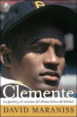 Clemente: La Pasion y el Carisma del Ultimo Heroe del Beisbol - Maraniss, David