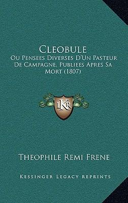 Cleobule: Ou Pensees Diverses D'Un Pasteur de Campagne, Publiees Apres Sa Mort (1807) - Frene, Theophile Remi