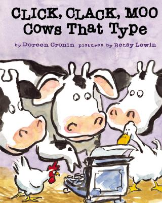 Click, Clack, Moo: Cows That Type - Cronin, Doreen, and Lewin, Betsy (Illustrator)