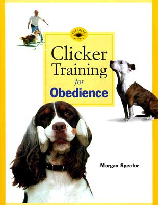 Clicker Training for Obedience: Shaping Top Performance--Positively - Spector, Morgan, and Pryor, Karen (Foreword by)