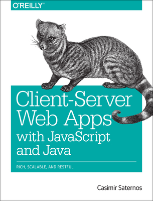 Client-Server Web Apps with JavaScript and Java - Saternos, Casimir
