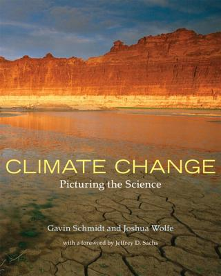 Climate Change: Picturing the Science - Schmidt, Gavin, and Wolfe, Joshua, and Sachs, Jeffrey D (Foreword by)