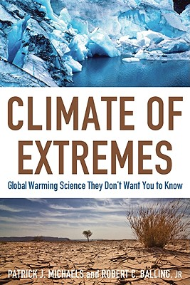 Climate of Extremes: Global Warming Science They Don't Want You to Know - Michaels, Patrick J, and Balling, Robert