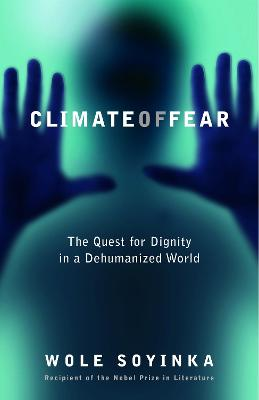 Climate of Fear: The Quest for Dignity in a Dehumanized World - Soyinka, Wole, Professor