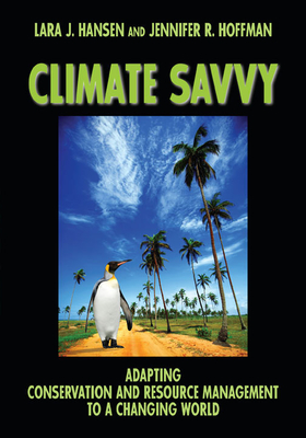 Climate Savvy: Adapting Conservation and Resource Management to a Changing World - Hansen, Lara J, and Hoffman, Jennifer R