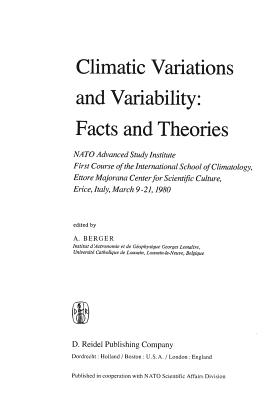 Climatic Variations and Variability: Facts and Theories: NATO Advanced Study Institute First Course of the International School of Climatology, Ettore Majorana Center for Scientific Culture, Erice, Italy, March 9-21, 1980 - Berger, A L (Editor)