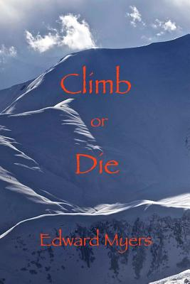 Climb or Die - Myers, Edward