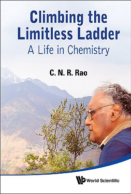 Climbing the Limitless Ladder: A Life in Chemistry - Rao, C N R