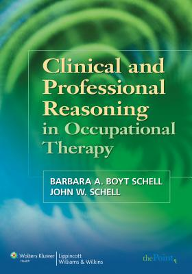 Clinical and Professional Reasoning in Occupational Therapy - National Organization for Rare Disorders (Editor), and Schell, John W, PhD (Editor)