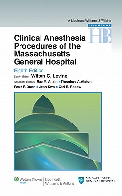 Clinical Anesthesia Procedures of the Massachusetts General Hospital - Levine, Wilton C (Editor), and Allain, Rae M, MD, and Alston, Theodore A, MD, PhD