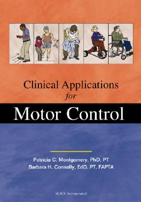 Clinical Applications for Motor Control - Montgomery, Patricia C, PhD, PT (Editor), and Connolly, Barbara H, Edd, PT (Editor)