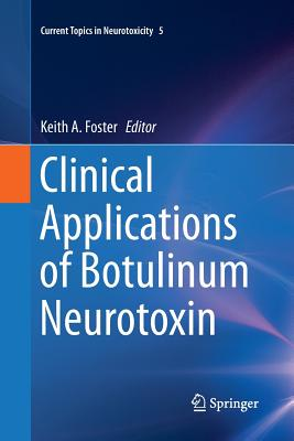 Clinical Applications of Botulinum Neurotoxin - Foster, Keith A (Editor)