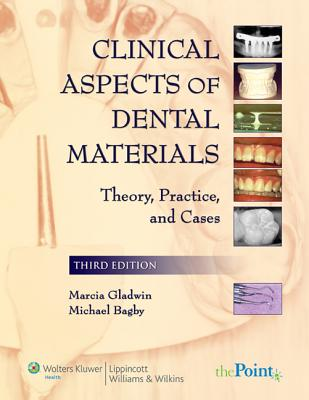 Clinical Aspects of Dental Materials: Theory, Practice, and Cases - Gladwin, Marcia A, and Bagby, Michael