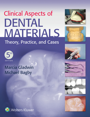 Clinical Aspects of Dental Materials: Theory, Practice, and Cases - Gladwin, Marcia, EdD, and Bagby, Michael