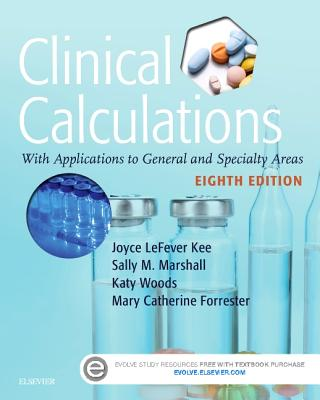 Clinical Calculations: With Applications to General and Specialty Areas - Kee, Joyce Lefever, and Marshall, Sally M