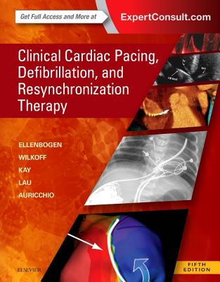 Clinical Cardiac Pacing, Defibrillation and Resynchronization Therapy - Ellenbogen, Kenneth A, MD, and Wilkoff, Bruce L, MD, and Kay, G Neal