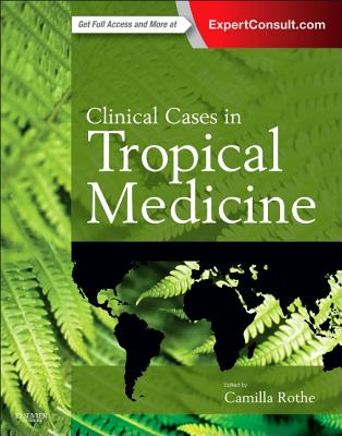 Clinical Cases in Tropical Medicine - Rothe, Camilla
